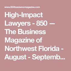 High-Impact Lawyers - 850 — The Business Magazine of Northwest Florida - August - September 2016