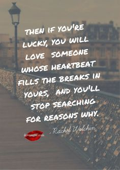 Love someone whose heartbeat fills the breaks in yours.