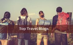 Top Travel Blogs You Should Be Reading