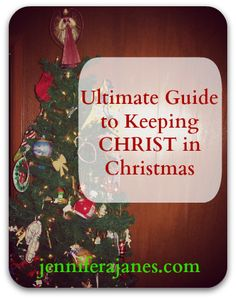 Ultimate Guide to Keeping CHRIST in Christmas - jenniferajanes.com  http://jenniferajanes.com/ultimate-guide-to-keeping-christ-in-christmas/#