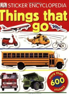 Sticker Encyclopedia: Things That Go (Dk Sticker Encyclopedia) by Paul Hunt http://www.amazon.com/dp/0756645514/ref=cm_sw_r_pi_dp_Sq91tb1KKPZT1KZ7