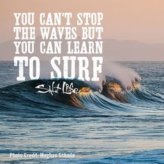 You can't stop the waves, but you can learn to surf! #LiveSalty