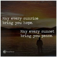 May every sunrise bring you hope. May every sunset bring you peace - Quote