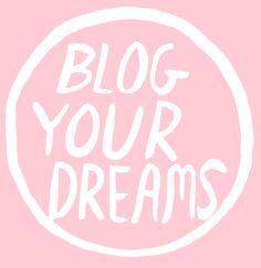 Blog Your Dreams | ♡