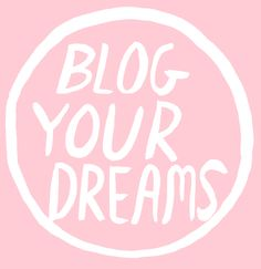 Blog your dreams.