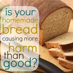 """""""Weed 'em and Reap: Is your Homemade Bread causing more harm than good?"""" I'll be trying this bread recipe next. Looks like a good, actually  healthy, one!"""