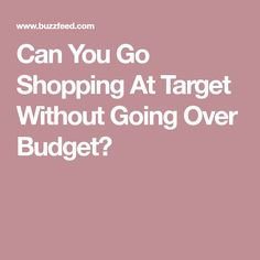 Can You Go Shopping At Target Without Going Over Budget?