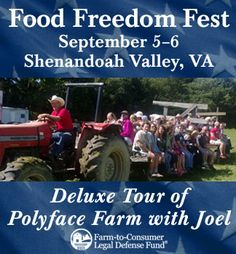 Every year, Joel Salatin graciously opens Polyface Farm to visitors in support of the Farm-to-Consumer Legal Defense Fund The fun-filled event will feature GREAT food, a specialized tour of the world famous farm and a street fair in downtown Staunton, Virginia. For details and to register, see link below. We expect to sell out so get your tickets now!   2014 Food Freedom Fest http://farmtoconsumer.org/fff/?page_id=51