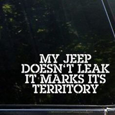 My Jeep Doesn't Leak It Marks It's Territory - x - Vinyl Die Cut Decal/Bumper Sticker for Windows, Cars, Trucks, Laptops, Etc. Jeep Stickers, Jeep Decals, Bumper Stickers, Jeep Gear, Jeep Xj, Jeep Wrangler, Jeep Quotes, Jeep Shirts, Jeep Cherokee