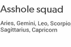 I'm not take the Leo out because I only act like a asshole if you push me .but I know a Sagittarius a Capricorn and a Aquarius is top assholes also Virgos! Sagittarius And Capricorn, Zodiac Signs Horoscope, Zodiac Memes, All Zodiac Signs, Gemini Facts, Aries Zodiac, Astrology Signs, Horoscopes, Zodiac Posts
