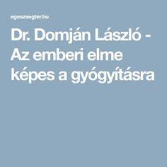 Dr. Domján László - Az emberi elme képes a gyógyításra