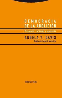 Democracia de la abolición : prisiones, racismo y violencia / Angela Y. Davis ; edición e introducción de Eduardo Mendieta. - 2016