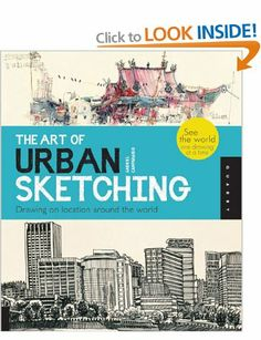 The Art of Urban Sketching: Drawing on Location Around the World - Gabriel Campanario