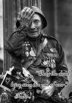 Only the dead have seen the end of war. - Plato