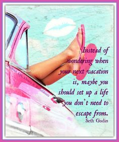 Exactly! Your life is my vacation? I don't think so! My life IS a vacation! Make good choices girls!!