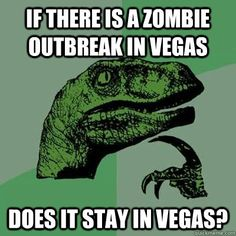 Here's one for @Jennifer Lawson. I think we may have just solved the zombie apocalypse issue. Totally screws Vegas tho...