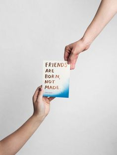 """Friends are born, n"