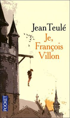 Livre / Je, François Villon – Jean Teulé : l'anti troubadour