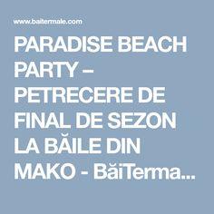 PARADISE BEACH PARTY – PETRECERE DE FINAL DE SEZON LA BĂILE DIN MAKO - BăiTermale.com