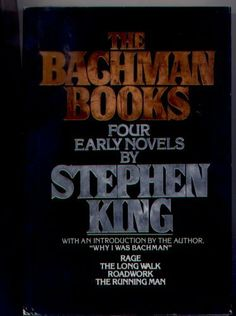 The Bachman Books: Books 1-4 : #1 Rage (1977) / The Long Walk (1979) /  Roadwork (1981) / The Running Man (1982) / by Stephen King