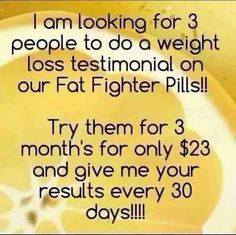 It Works product testers needed! Contact me to asap to secure your spot!! Fat fighters cut fat and carb absorption even after you've eaten!! www.gettinskinnynlovinit.com