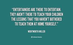 wentworth miller quotes | Entertainers are there to entertain. They aren't there to teach your ...