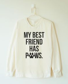 This sweatshirt for your BFF who would prefer to save that title for her four legged friends. | 32 Gifts For People Who Are Obsessed With Their Pets
