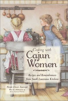 Cooking With Cajun Women: Recipes and Remembrances From South Louisiana Kitchens. A cookbook featuring more than 300 recipes and as many anecdotes of times when everything (except coffee, sugar, and flour) was homemade.