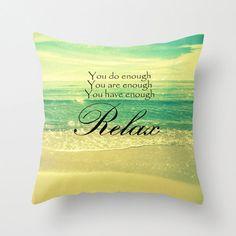 You do enough. You are enough. You have enough. Relax.  30A beach Pillow