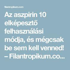 Az aszpirin 10 elképesztő felhasználási módja, és mégcsak be sem kell venned! – Filantropikum.com