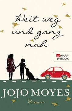 Weit weg und ganz nah: Amazon.de: Jojo Moyes: Bücher