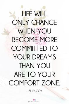 Life will change when you become more committed to your dreams than you.
