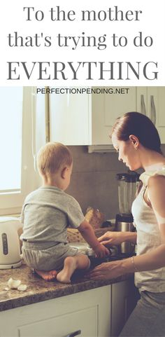 Becoming a mother is a difficult transition, and we often feel like we need to do it all. To the mother trying to do everything, this inspirational post about motherhood will help you understand where your priorities should be, and will inspire you to be