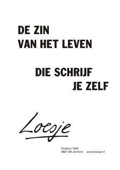 De zin van het leven die schrijf je zelf - Loesje Wall Quotes, Words Quotes, Me Quotes, Sayings, When Life Gets Hard, Dutch Quotes, True Words, Cool Words, Sentences