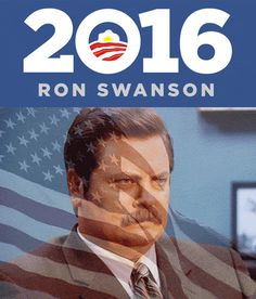 Ron Swanson for President! !!Hugs and Pins