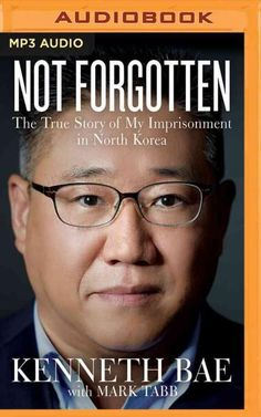 Not Forgotten: The True Story of My Imprisonment in North Korea (CD-Audio)