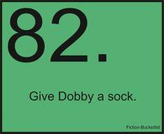 Fiction Bucketlist. #82: Give Dobby a sock.