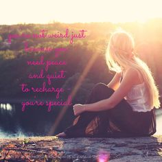 You're Not Weird Just Because You Need Peace and Quiet to Recharge. You're a Special, Sensitive Soul. Read the article: http://www.thekarmalifegoddess.com/blog/youre-not-weird-just-because-you-need-peace-and-quiet-to-recharge/