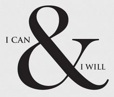 I can and I will.  #persistence and #determination are omnipotent. #life #quote