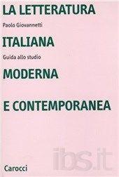 La letteratura italiana moderna e contemporanea : guida allo studio / Paolo Giovannetti - Roma : Carocci, 2012