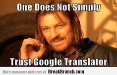 One Does Not Simply Meme | One does not simply trust Google translator - Funny & LOL Picture From ...