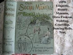 c1896 Etiquette Book Our Social Manual Beauty Manners Decorum Dress Fashion Tea Courtship Wedding Dancing Balls Teas  Boating Home Décor Bic...