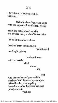 """E. E. Cummings. """"XVI [i have found what you are like]"""" Complete Poems, 1904-1962. Ed. George James Firmage. New York: Liveright Books, 2015. Tulips and Chimneys. 1st ed. New York: Seltzer, 1923."""