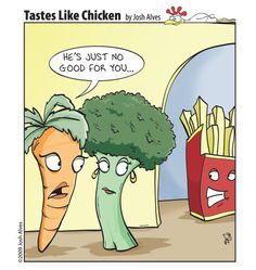 This single panel- comic brings humor to the idea of eating habits. The visual pun are the carrot,broccoli and french fries. The satirical comment made by the broccoli is what makes is funny. Since the carrot and broccli are healthy vegetables, the broccoli thinks the french fries is of no good because he is junk food.  Source: eBook written and edited by CSUN Professor David Blumenkrantz