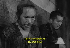 "― Rashomon (1950) ""I don't understand my own soul."""