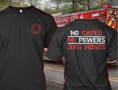 No capes or powers Firefighter Crafts, Firefighter Apparel, Firefighter Paramedic, Female Firefighter, Volunteer Firefighter, Into The Fire, Fire Dept, Firefighting, Shirt Ideas