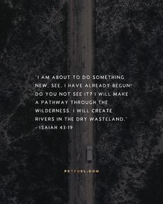 Perhaps the something new starts in the unseen, in deserts and wildernesses (mess and pain and challenge and craziness), the change being so deep and intricate that we can't see it until its almost done... <<CLICK THE IMAGE TO KEEP READING THE DEVOTION>>