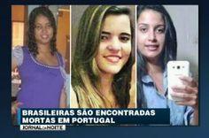 Galdino Saquarema Noticia: Três brasileiras são encontradas mortas em Portugal