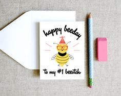 Hey, I found this really awesome Etsy listing at http://www.etsy.com/listing/123409008/happy-beeday-beeotch-funny-silly