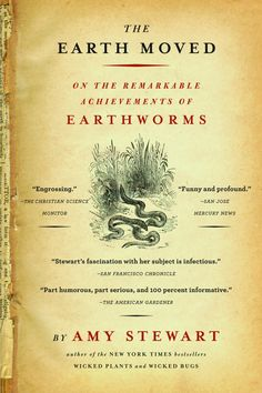 The Earth Moved - On the Remarkable Achievements of Earthworms by Amy Stewart #Earthworms #Gardening #Amy_Stewart